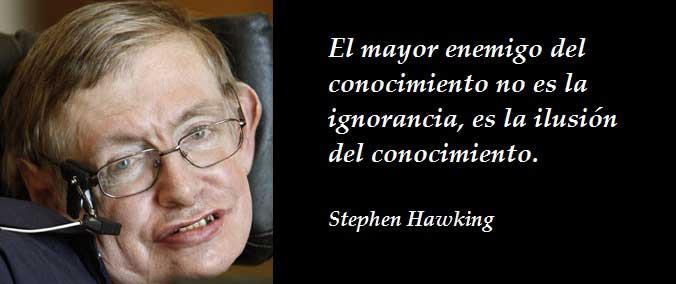 frases stephen hawking - el mayor enemigo del conocimiento no es la ignorancia, es la ilusion del conocimiento